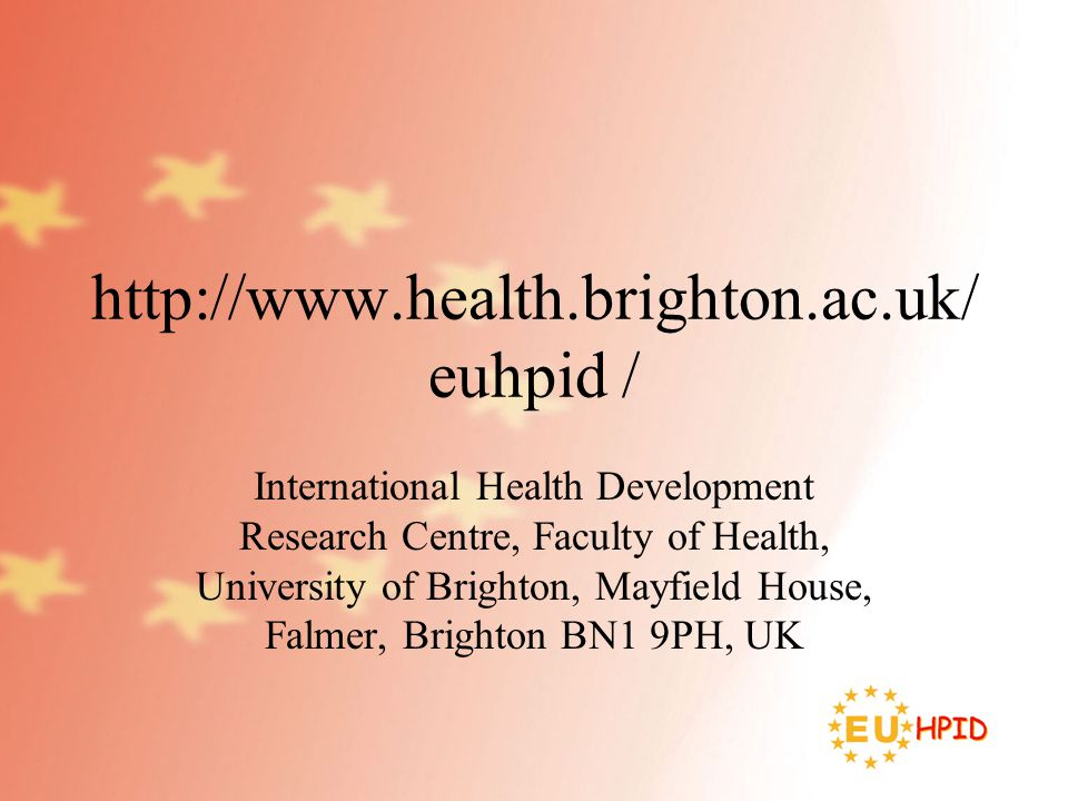 http://www.health.brighton.ac.uk/ euhpid / International Health Development Research Centre, Faculty of Health, University of Brighton, Mayfield House, Falmer, Brighton BN1 9PH, UK