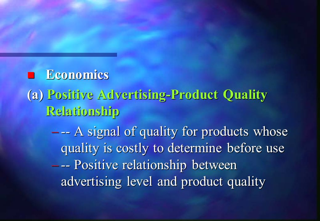 n Economics (a)Positive Advertising-Product Quality Relationship (a) Positive Advertising-Product Quality Relationship –-- A signal of quality for pro