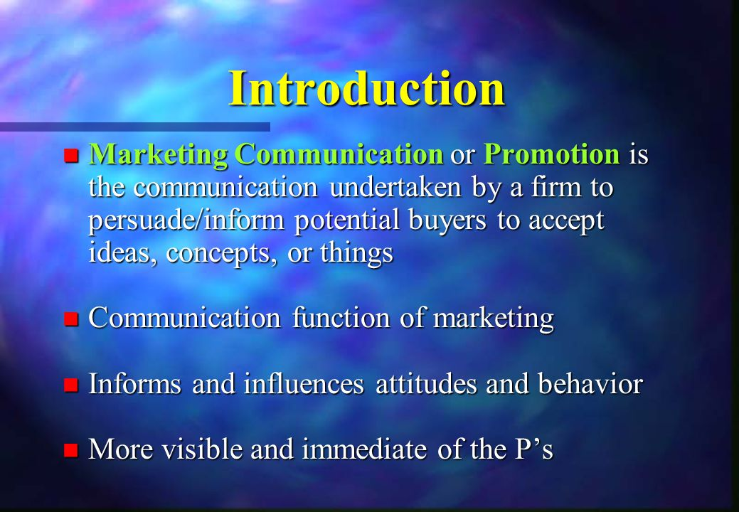 Introduction n Marketing Communication or Promotion is the communication undertaken by a firm to persuade/inform potential buyers to accept ideas, con