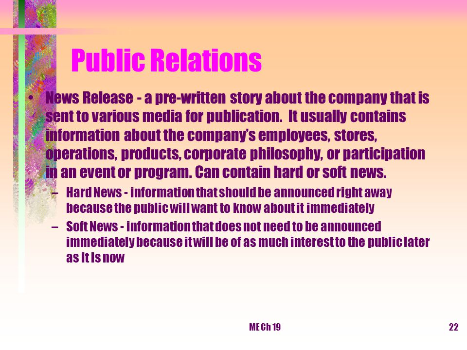 ME Ch 1922 Public Relations News Release - a pre-written story about the company that is sent to various media for publication. It usually contains in