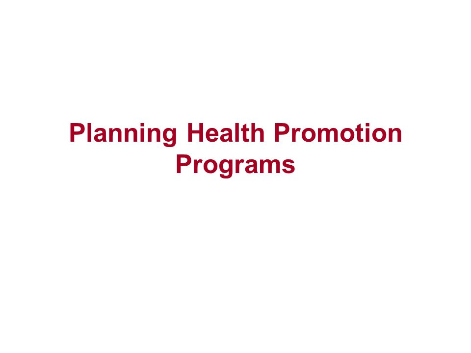 Models for Health Promotion Interventions Starting the Planning Process Assessing Needs Measurement, Measures, Data Collection, and Sampling Mission Statement, Goals, and Objectives Theories and Models Commonly Used for Health Promotion Interventions Interventions