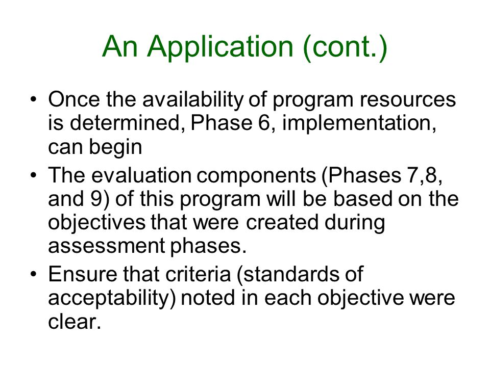 An Application (cont.) Once the availability of program resources is determined, Phase 6, implementation, can begin The evaluation components (Phases