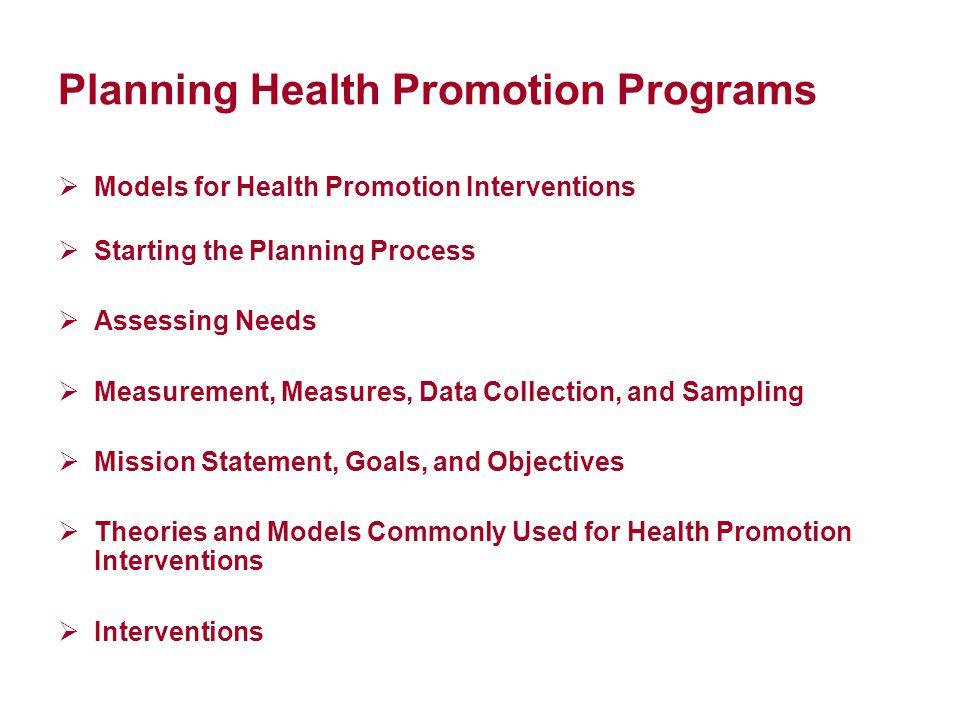Models for Health Promotion Interventions Starting the Planning Process Assessing Needs Measurement, Measures, Data Collection, and Sampling Mission S