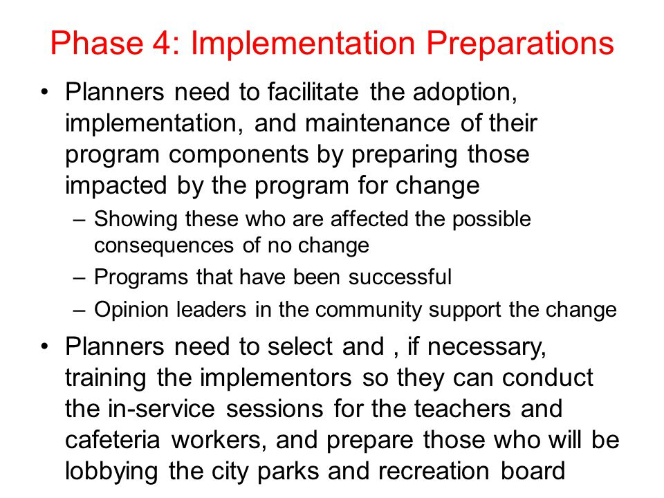 Phase 4: Implementation Preparations Planners need to facilitate the adoption, implementation, and maintenance of their program components by preparin