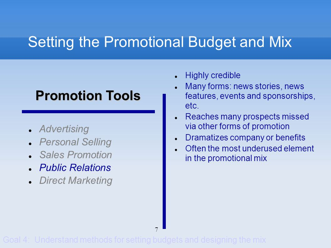 7 Setting the Promotional Budget and Mix Advertising Personal Selling Sales Promotion Public Relations Direct Marketing Highly credible Many forms: ne