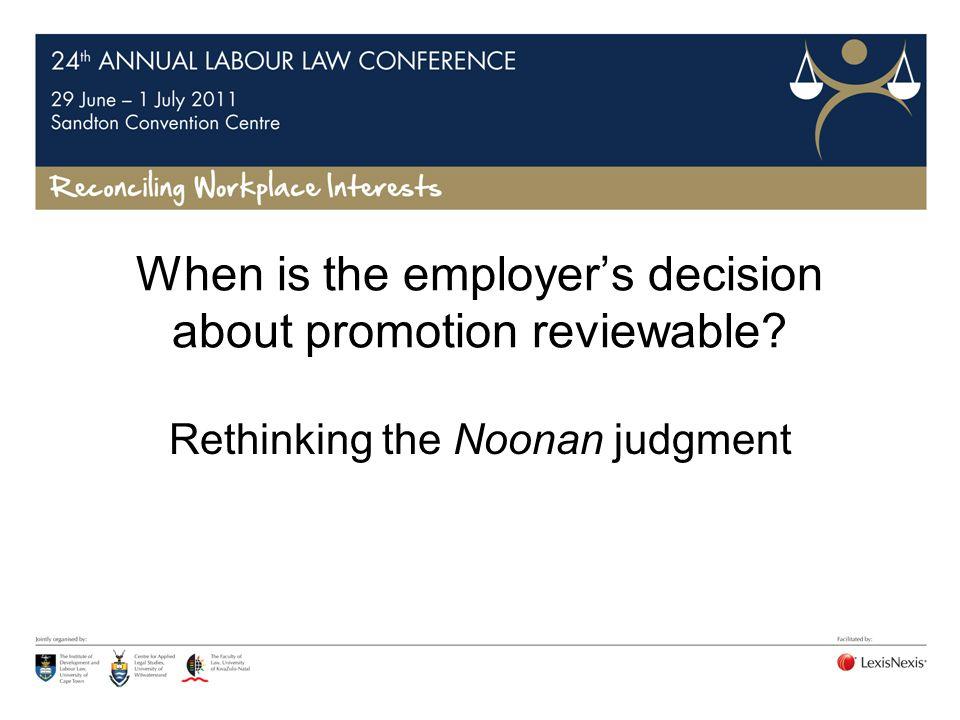 Unfairness – Unfairness toward acting employees De Nysschen v GPSSBC 2007 ILJ 375 (LC) – Is it unfair to appoint an inferior candidate.