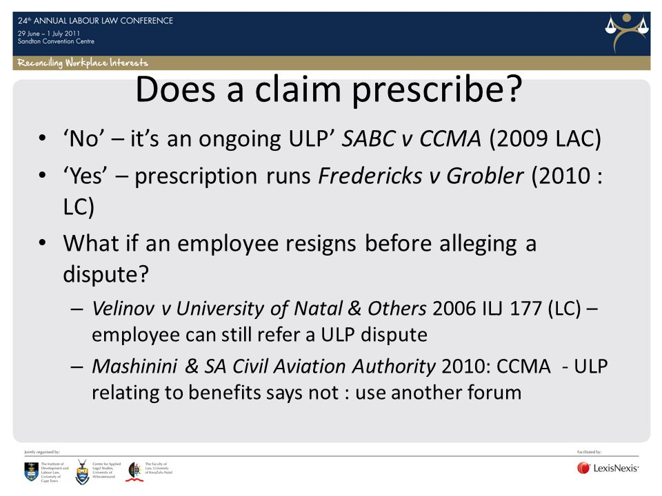 Does a claim prescribe? No – its an ongoing ULP SABC v CCMA (2009 LAC) Yes – prescription runs Fredericks v Grobler (2010 : LC) What if an employee re