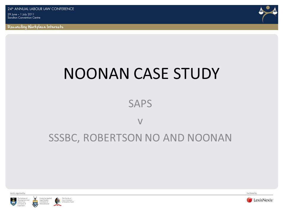 NOONAN CASE STUDY SAPS v SSSBC, ROBERTSON NO AND NOONAN