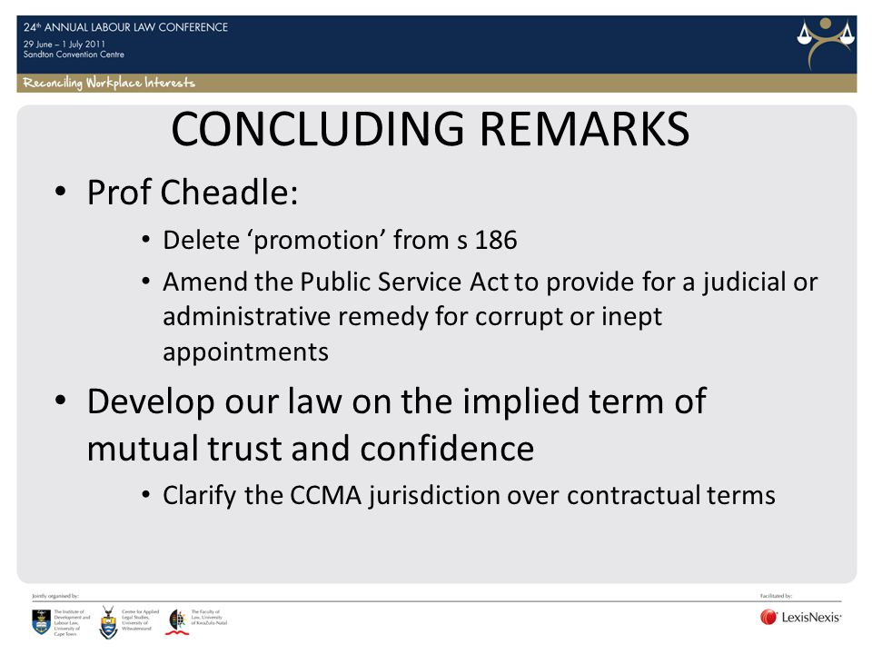 CONCLUDING REMARKS Prof Cheadle: Delete promotion from s 186 Amend the Public Service Act to provide for a judicial or administrative remedy for corru