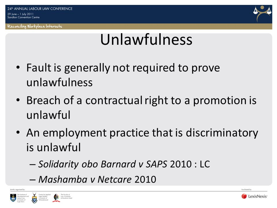Unlawfulness Fault is generally not required to prove unlawfulness Breach of a contractual right to a promotion is unlawful An employment practice tha