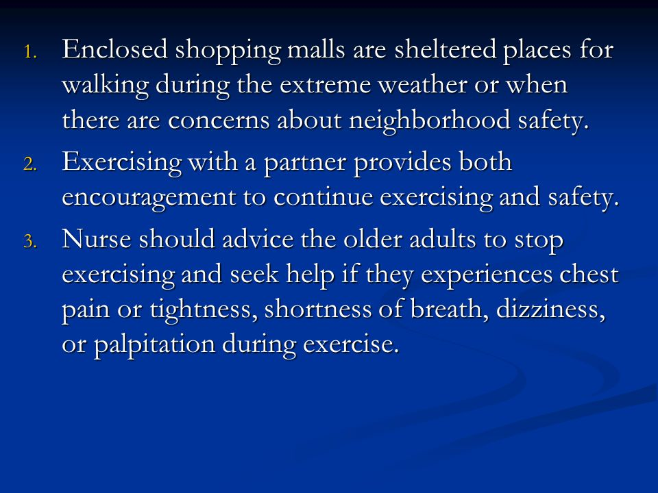 1. Enclosed shopping malls are sheltered places for walking during the extreme weather or when there are concerns about neighborhood safety. 2. Exerci
