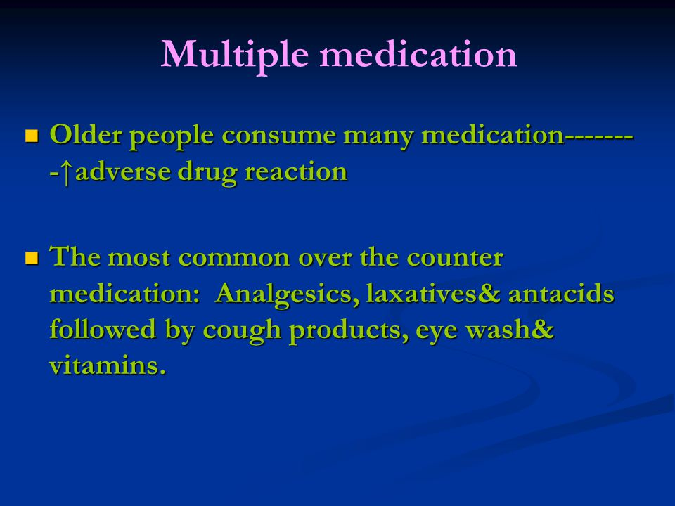 Multiple medication Older people consume many medication------- - adverse drug reaction Older people consume many medication------- - adverse drug rea