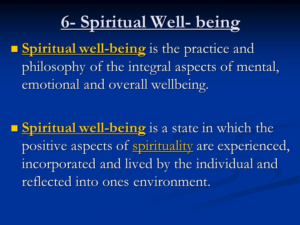 6- Spiritual Well- being Spiritual well-being is the practice and philosophy of the integral aspects of mental, emotional and overall wellbeing. Spiri
