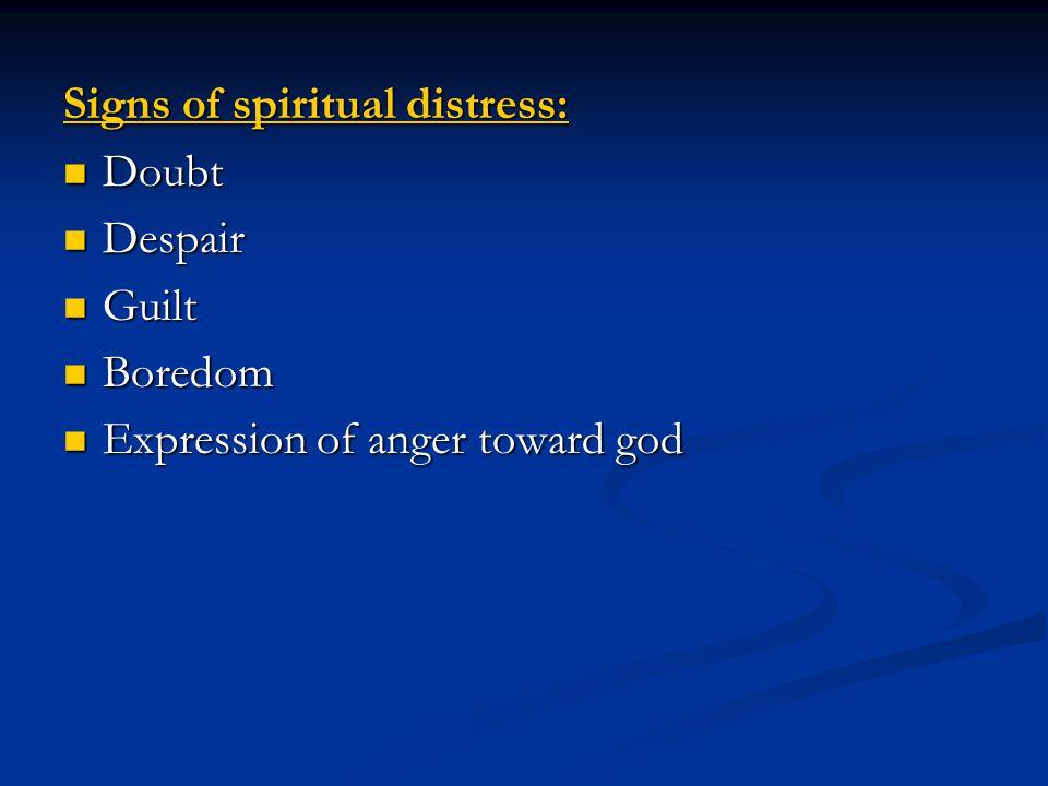 Signs of spiritual distress: Doubt Doubt Despair Despair Guilt Guilt Boredom Boredom Expression of anger toward god Expression of anger toward god