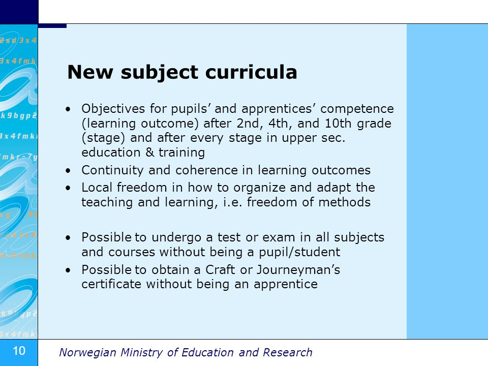 10 Norwegian Ministry of Education and Research New subject curricula Objectives for pupils and apprentices competence (learning outcome) after 2nd, 4