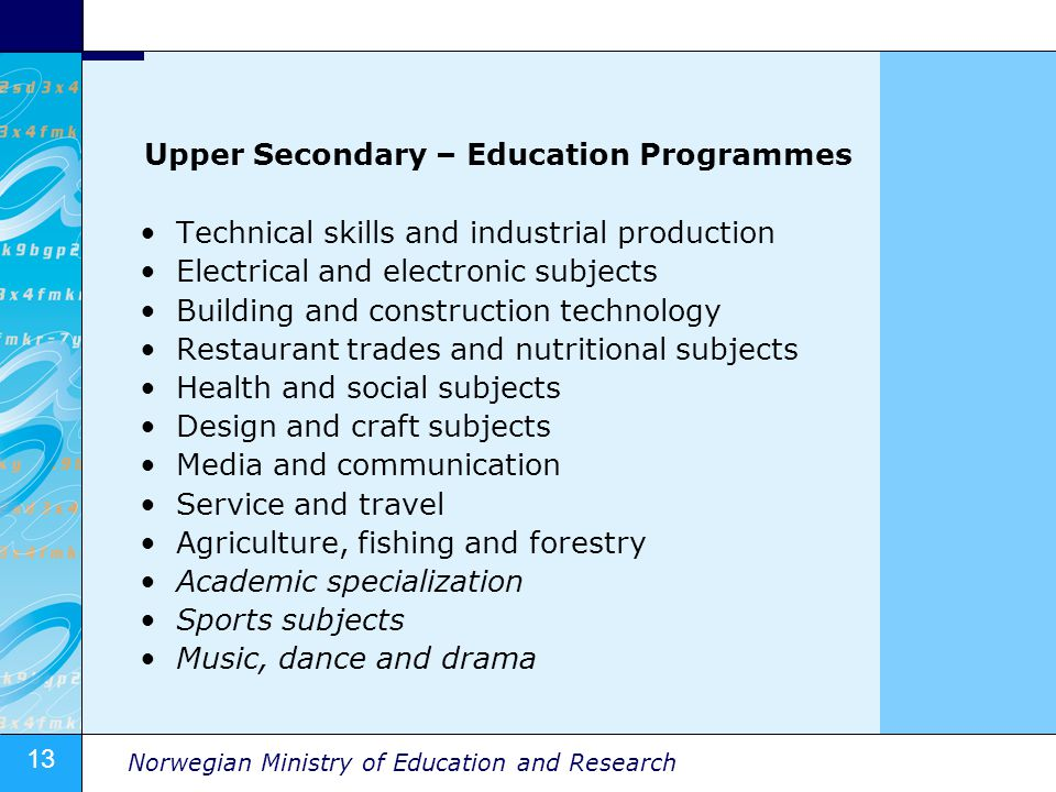 13 Norwegian Ministry of Education and Research Upper Secondary – Education Programmes Technical skills and industrial production Electrical and elect