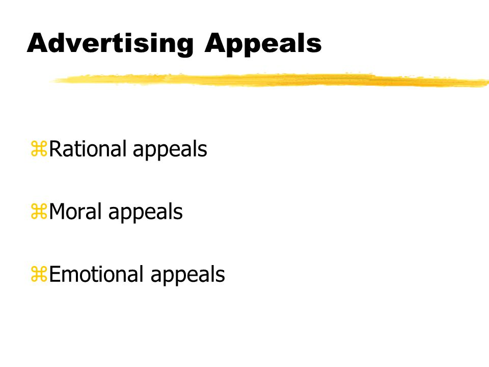 Advertising Appeals zRational appeals zMoral appeals zEmotional appeals