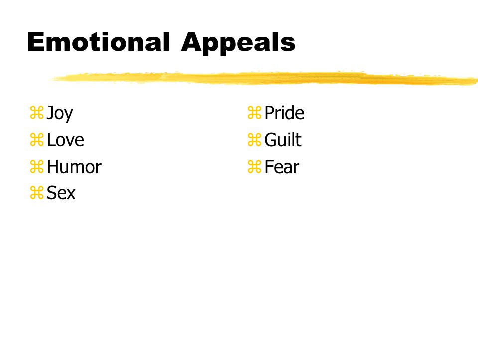 Emotional Appeals zJoy zLove zHumor zSex z Pride z Guilt z Fear