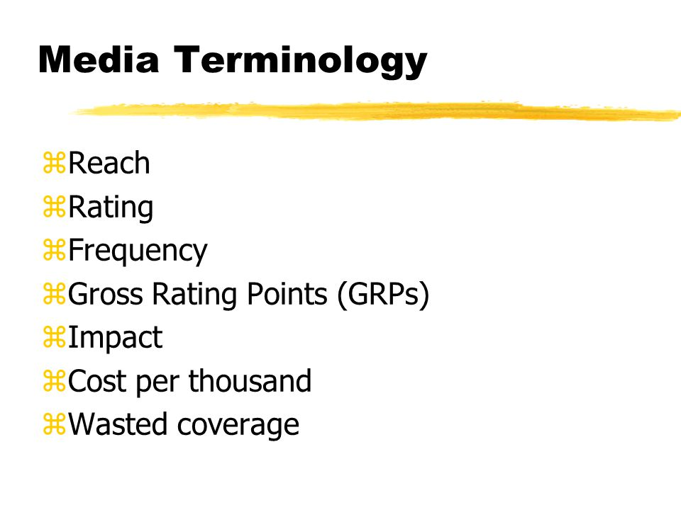 Media Terminology zReach zRating zFrequency zGross Rating Points (GRPs) zImpact zCost per thousand zWasted coverage