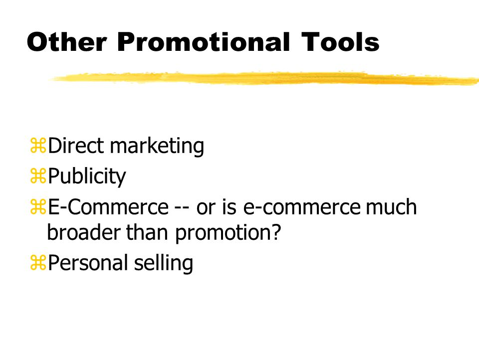 Other Promotional Tools zDirect marketing zPublicity zE-Commerce -- or is e-commerce much broader than promotion.