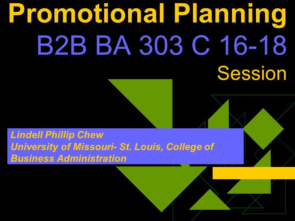 Promotional Planning B2B BA 303 C 16-18 Session Lindell Phillip Chew University of Missouri- St.