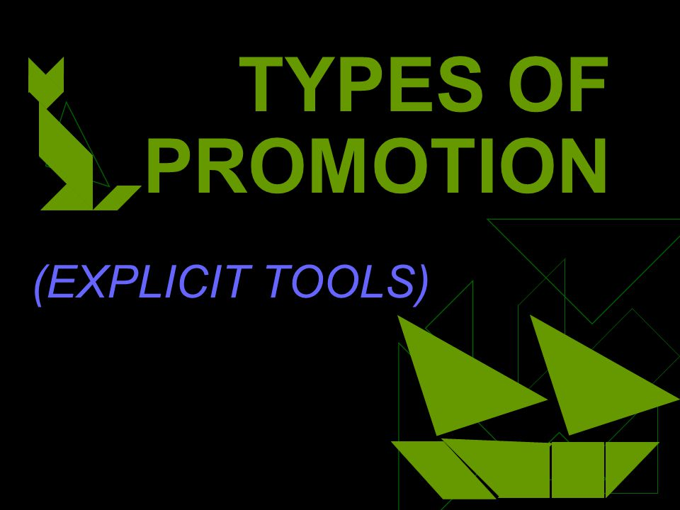 TYPES OF PROMOTION (EXPLICIT TOOLS)