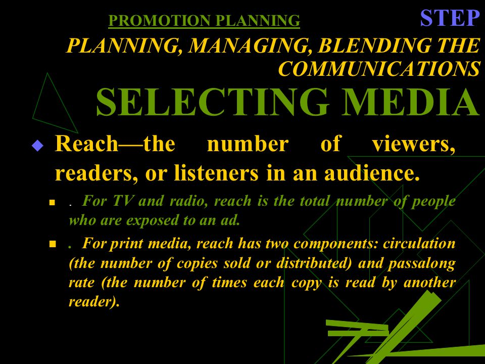 PROMOTION PLANNING STEP PLANNING, MANAGING, BLENDING THE COMMUNICATIONS SELECTING MEDIA Reachthe number of viewers, readers, or listeners in an audience..
