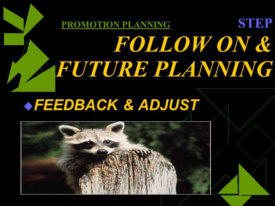 PROMOTION PLANNING STEP FOLLOW ON & FUTURE PLANNING FEEDBACK & ADJUST