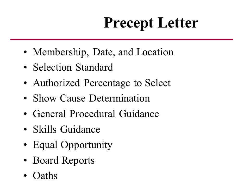 Precept Letter Membership, Date, and Location Selection Standard Authorized Percentage to Select Show Cause Determination General Procedural Guidance Skills Guidance Equal Opportunity Board Reports Oaths