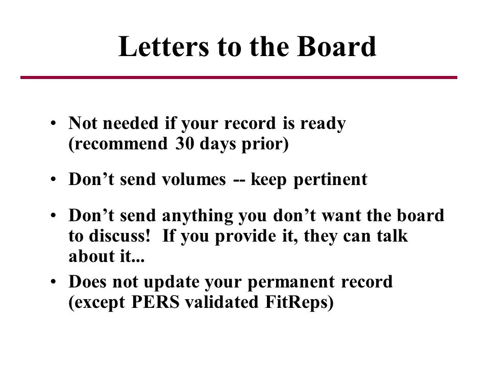 Letters to the Board Not needed if your record is ready (recommend 30 days prior) Dont send volumes -- keep pertinent Dont send anything you dont want