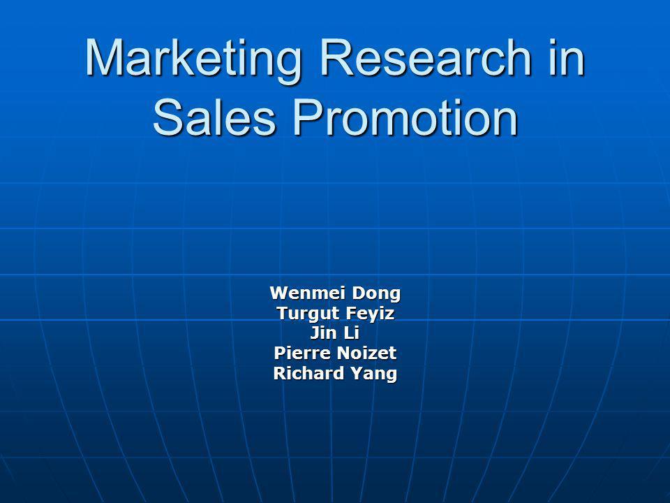 Marketing Research in Sales Promotion Wenmei Dong Turgut Feyiz Jin Li Pierre Noizet Richard Yang