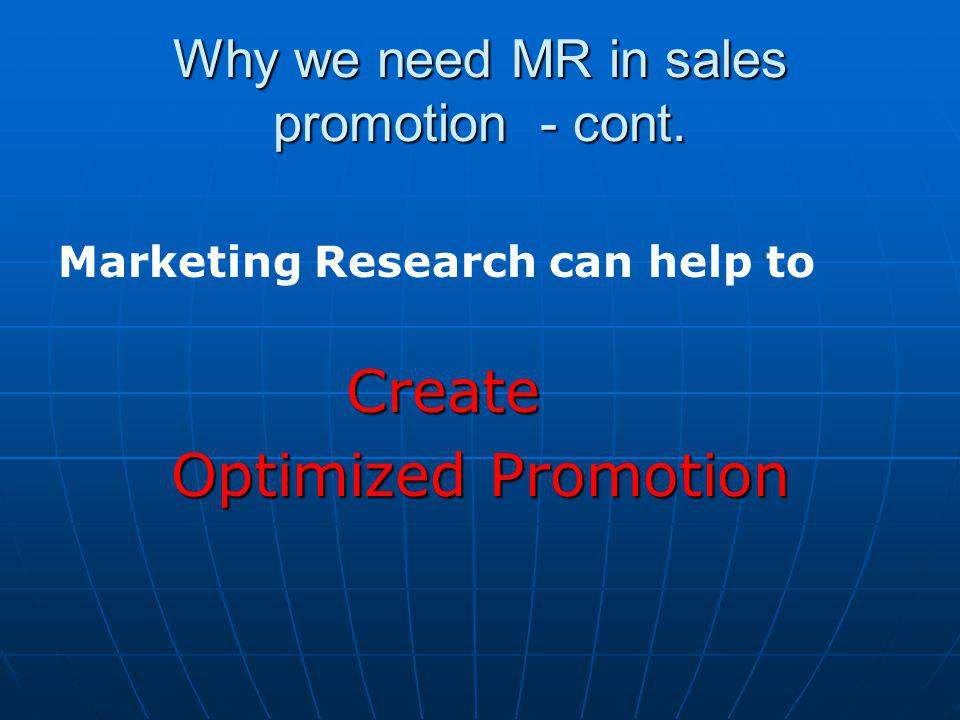 Why we need MR in sales promotion - cont. Marketing Research can help toCreate Optimized Promotion
