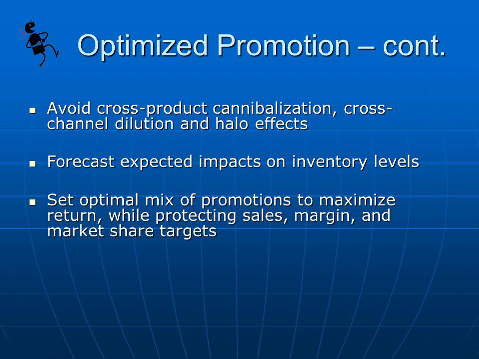 Optimized Promotion – cont. Avoid cross-product cannibalization, cross- channel dilution and halo effects Avoid cross-product cannibalization, cross-