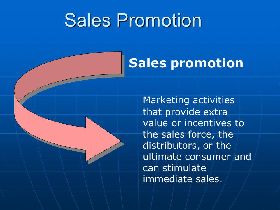 Sales Promotion Sales promotion Marketing activities that provide extra value or incentives to the sales force, the distributors, or the ultimate consumer and can stimulate immediate sales.