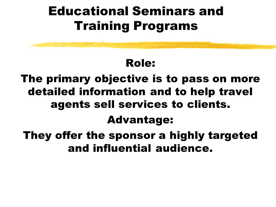 Educational Seminars and Training Programs Role: The primary objective is to pass on more detailed information and to help travel agents sell services
