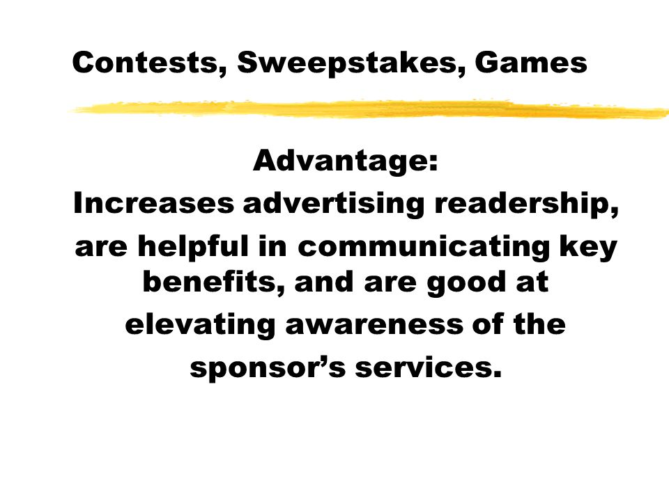 Contests, Sweepstakes, Games Advantage: Increases advertising readership, are helpful in communicating key benefits, and are good at elevating awarene
