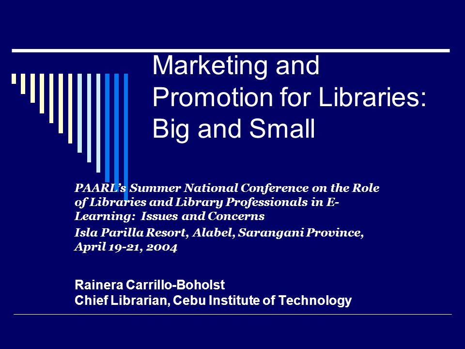 Marketing and Promotion for Libraries: Big and Small PAARLs Summer National Conference on the Role of Libraries and Library Professionals in E- Learni