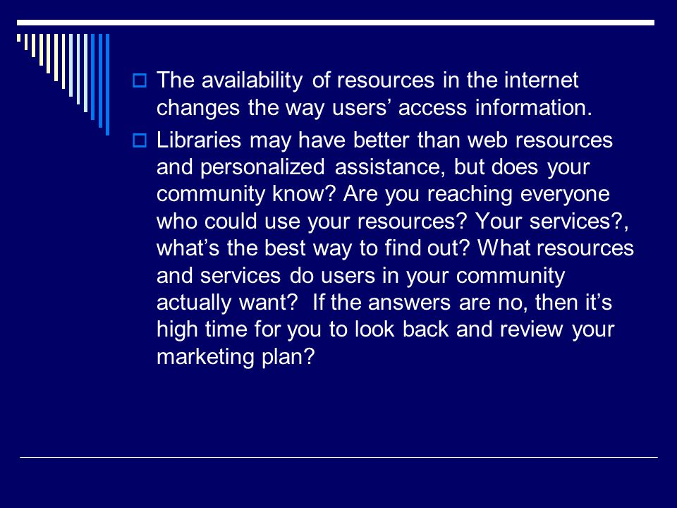 The availability of resources in the internet changes the way users access information.