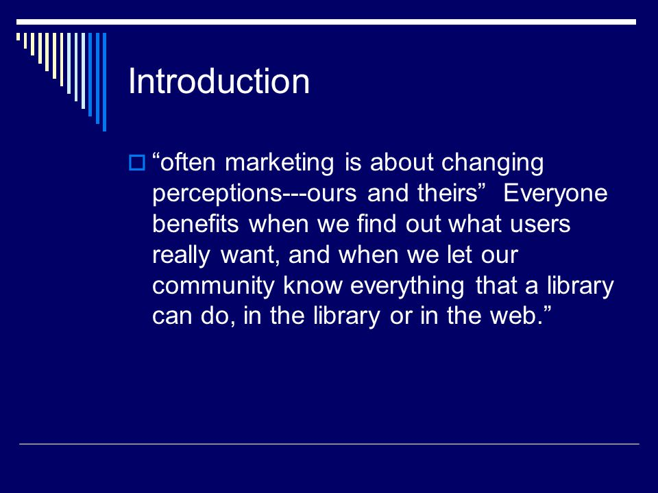 Introduction often marketing is about changing perceptions---ours and theirs Everyone benefits when we find out what users really want, and when we le
