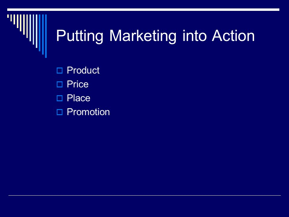 Putting Marketing into Action Product Price Place Promotion