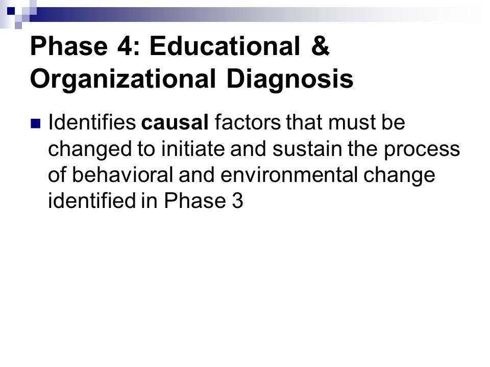 Phase 4: Educational & Organizational Diagnosis Identifies causal factors that must be changed to initiate and sustain the process of behavioral and e