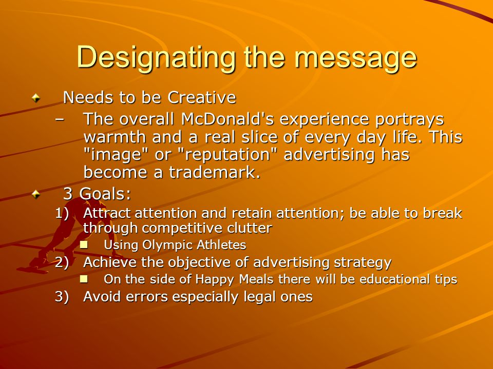 Designating the message Needs to be Creative –The overall McDonald's experience portrays warmth and a real slice of every day life. This