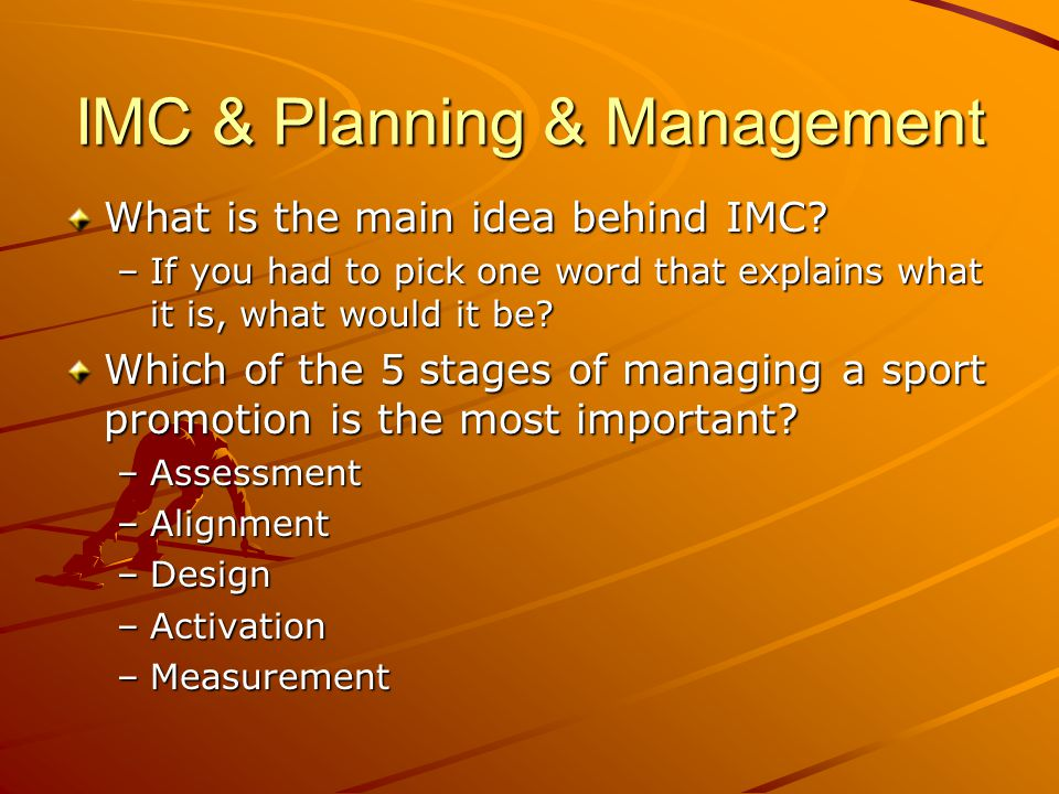 IMC & Planning & Management What is the main idea behind IMC.