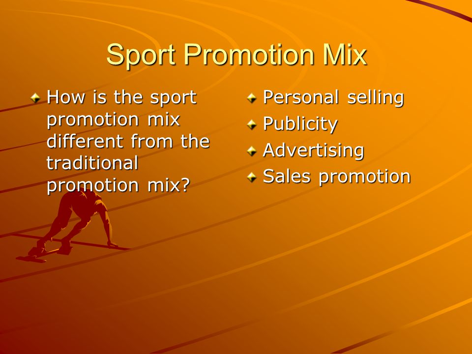 Sport Promotion Mix How is the sport promotion mix different from the traditional promotion mix.