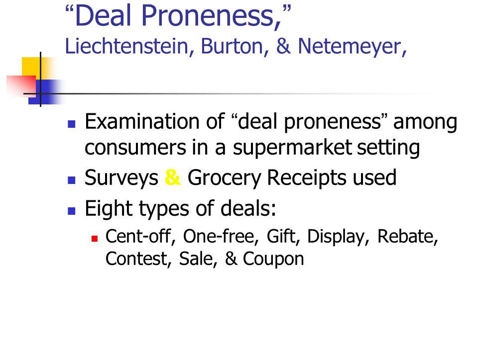 Deal Proneness, Liechtenstein, Burton, & Netemeyer, Journal of Retailing, Summer 1997 Examination of deal proneness among consumers in a supermarket s