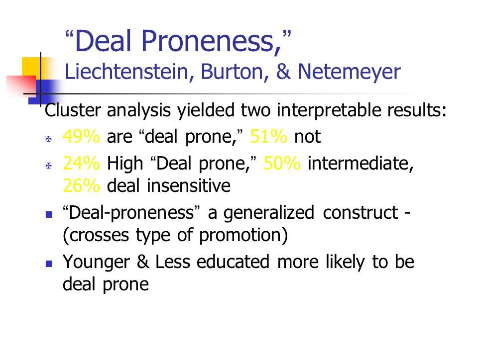Deal Proneness, Liechtenstein, Burton, & Netemeyer Cluster analysis yielded two interpretable results: 49% are deal prone, 51% not 24% High Deal prone