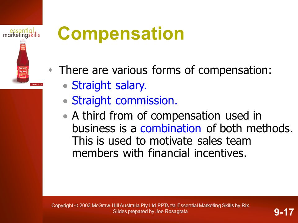 Copyright 2003 McGraw-Hill Australia Pty Ltd PPTs t/a Essential Marketing Skills by Rix Slides prepared by Joe Rosagrata Compensation There are variou