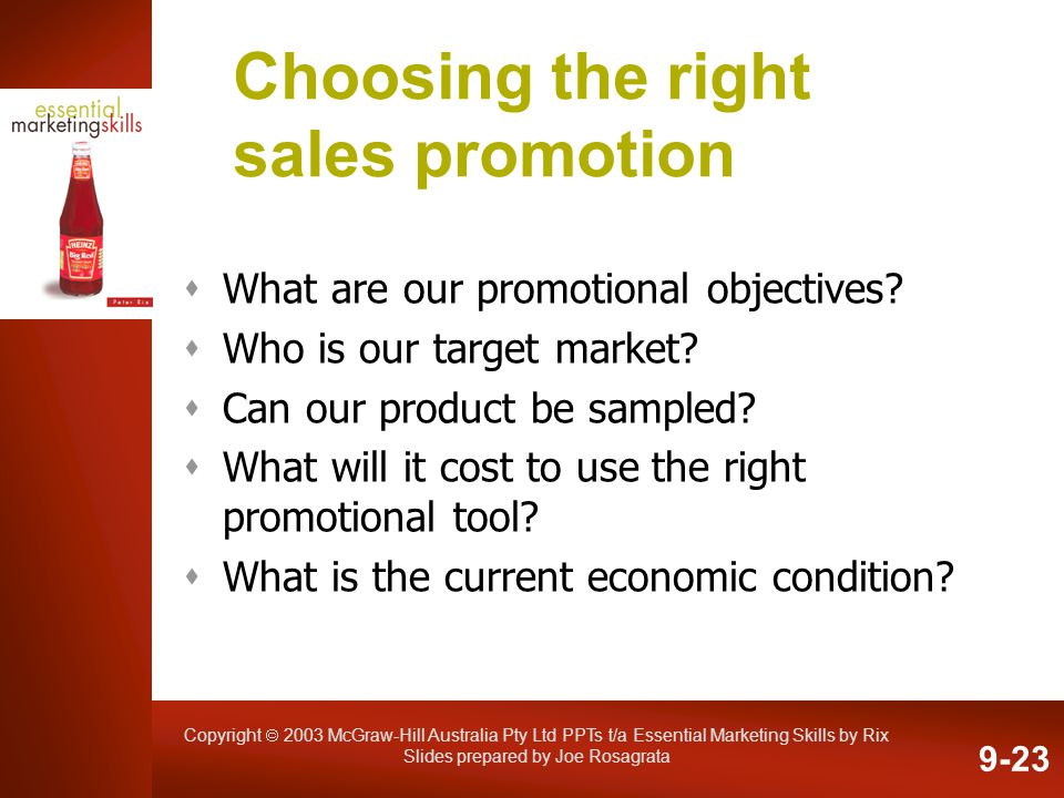 Copyright 2003 McGraw-Hill Australia Pty Ltd PPTs t/a Essential Marketing Skills by Rix Slides prepared by Joe Rosagrata Choosing the right sales prom