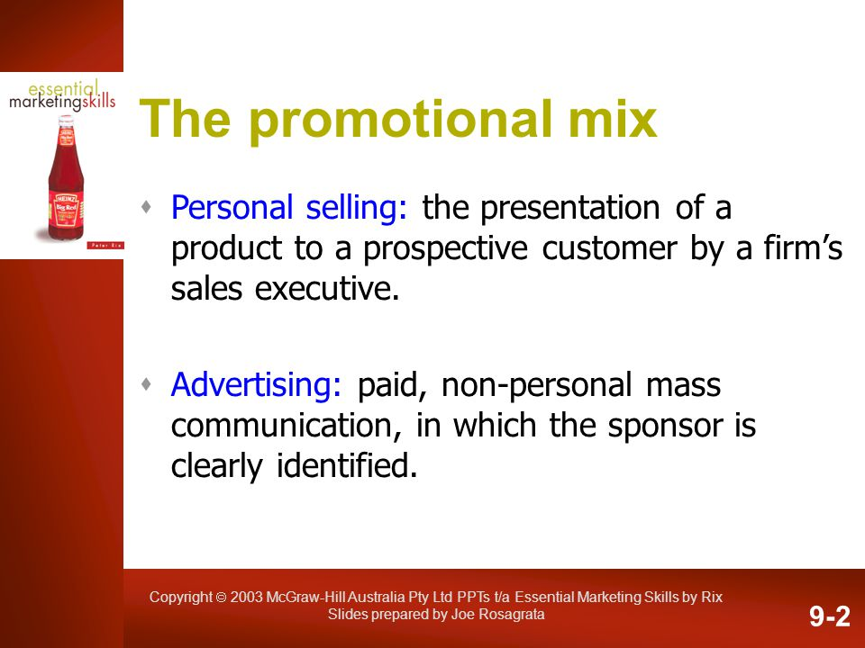 Copyright 2003 McGraw-Hill Australia Pty Ltd PPTs t/a Essential Marketing Skills by Rix Slides prepared by Joe Rosagrata The promotional mix Personal