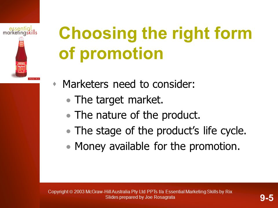 Copyright 2003 McGraw-Hill Australia Pty Ltd PPTs t/a Essential Marketing Skills by Rix Slides prepared by Joe Rosagrata Choosing the right form of pr